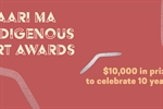 2020 Maari Ma Indigenous Art Awards - $10,000 in prizes