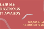 Maari Ma Indigenous Art Awards - $10,000 in prizes to celebrate 10 years